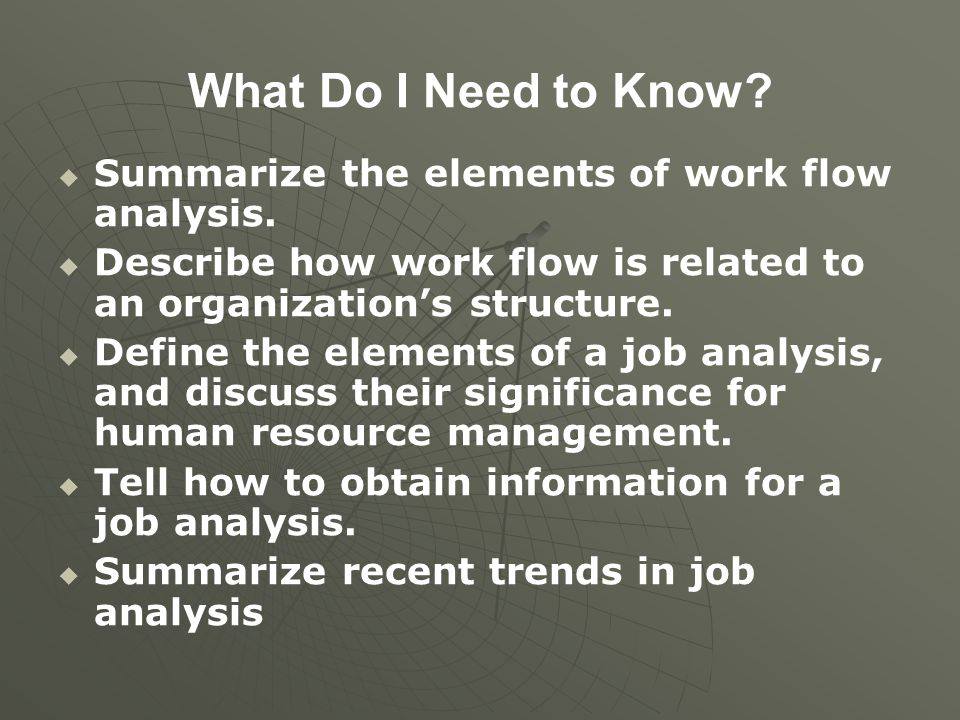 What Do I Need to Know Summarize the elements of work flow analysis.