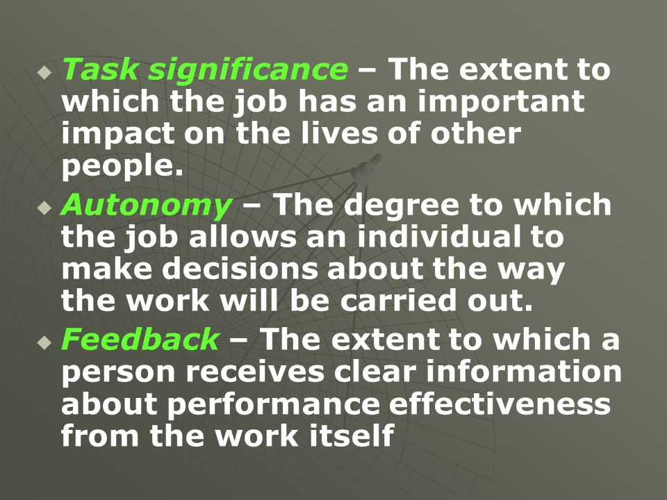 Task significance – The extent to which the job has an important impact on the lives of other people.