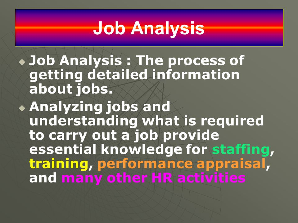 Job Analysis Job Analysis : The process of getting detailed information about jobs.