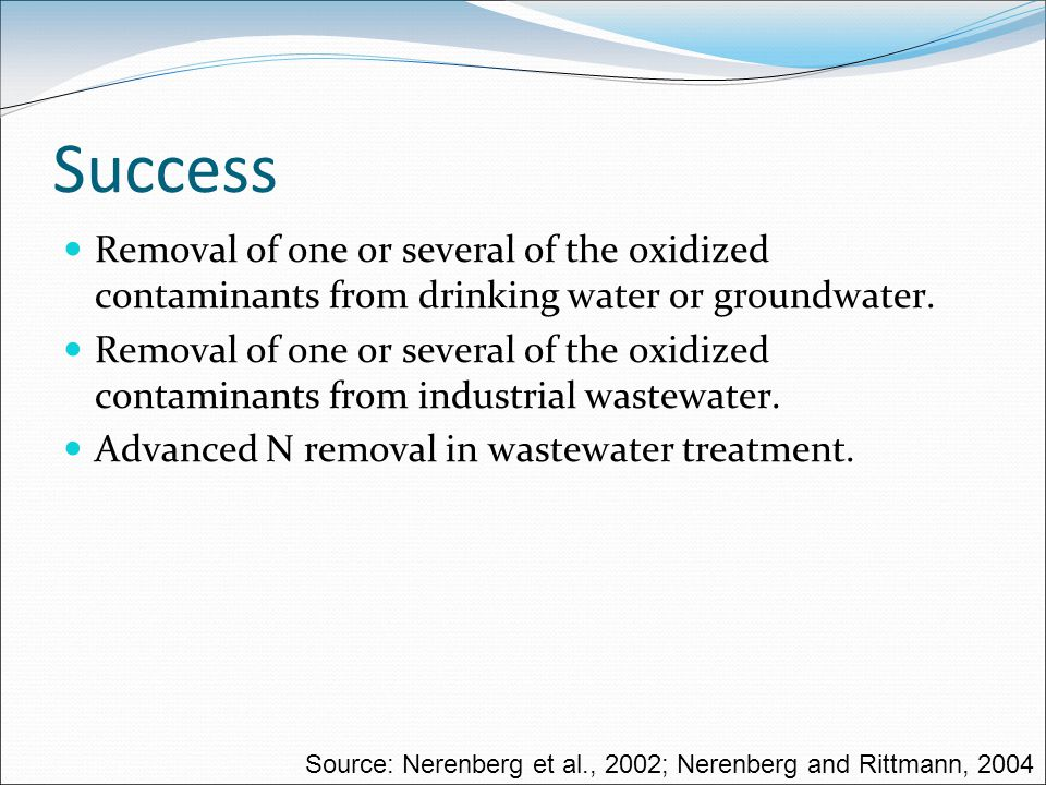 Success Removal of one or several of the oxidized contaminants from drinking water or groundwater.