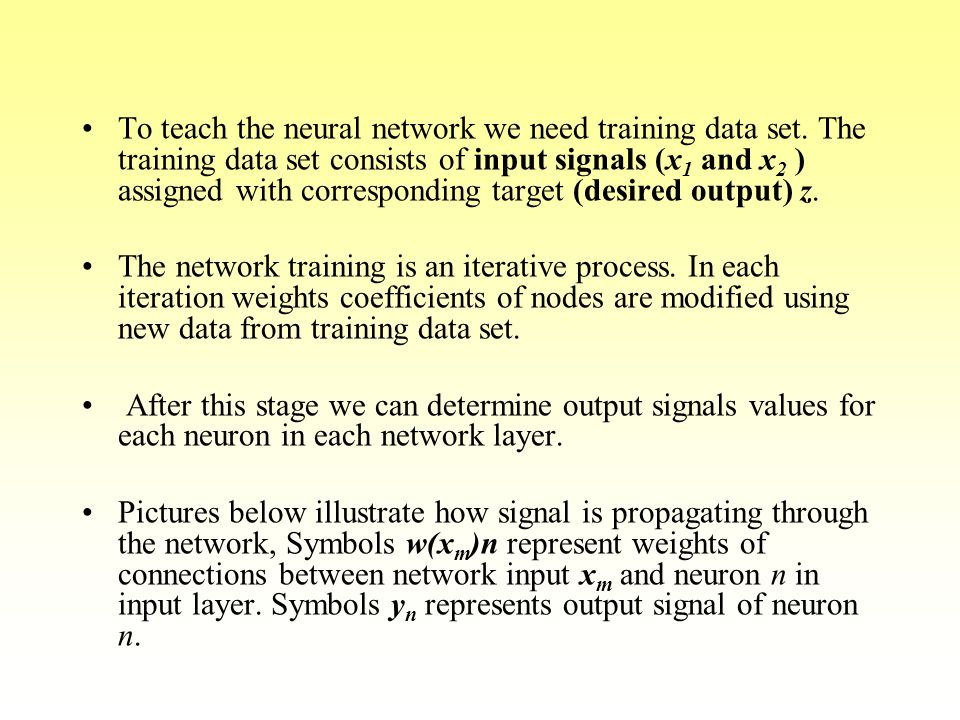 To teach the neural network we need training data set