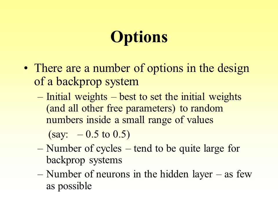 Options There are a number of options in the design of a backprop system.