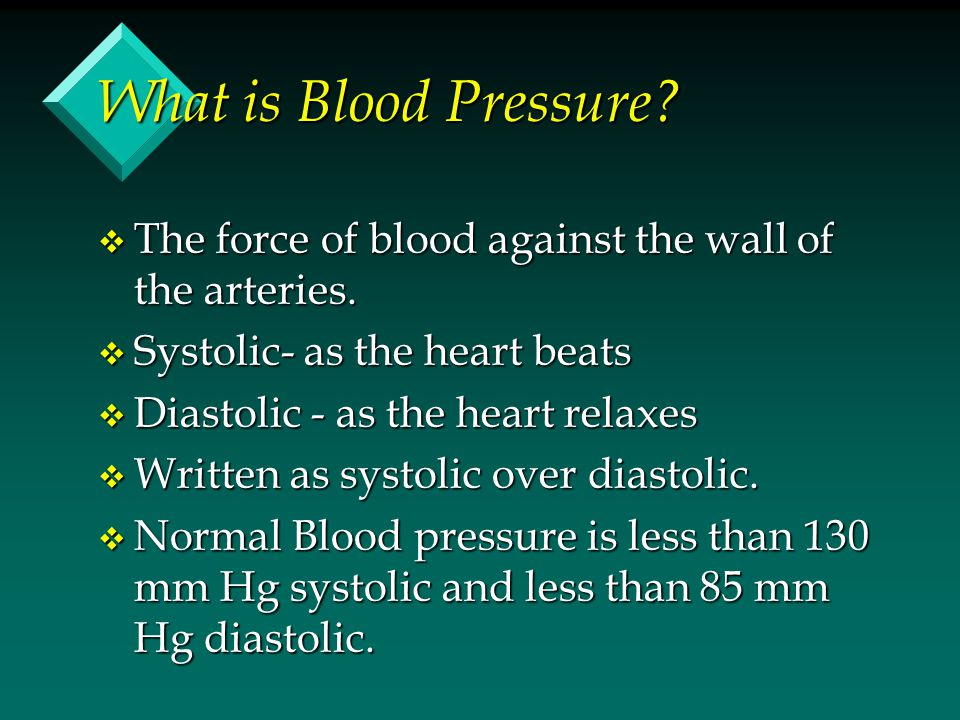 What is Blood Pressure The force of blood against the wall of the arteries. Systolic- as the heart beats.