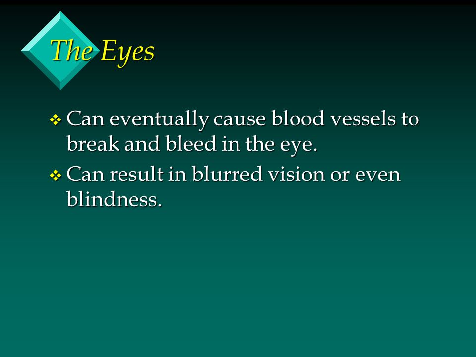 The Eyes Can eventually cause blood vessels to break and bleed in the eye.