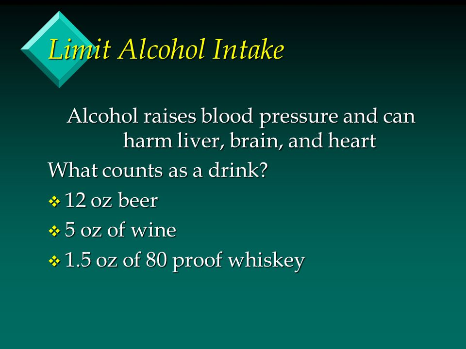 Alcohol raises blood pressure and can harm liver, brain, and heart