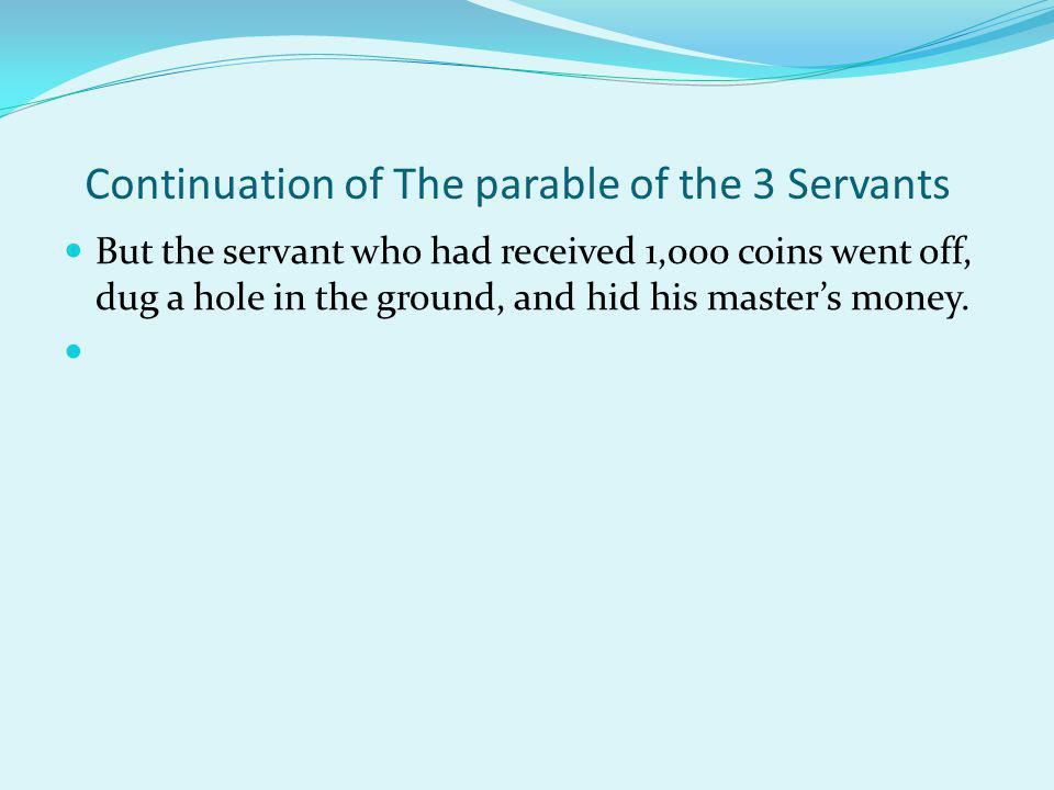 Continuation of The parable of the 3 Servants