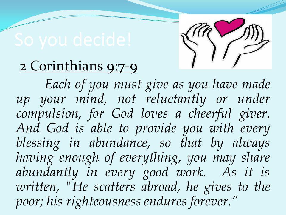 So you decide! 2 Corinthians 9:7-9