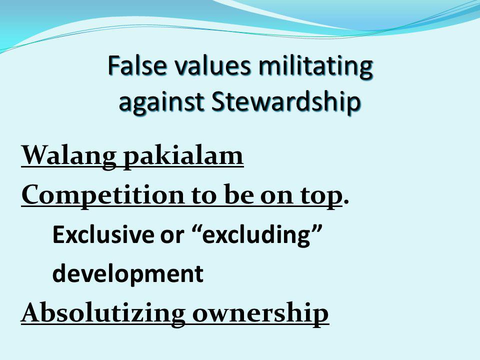 False values militating against Stewardship