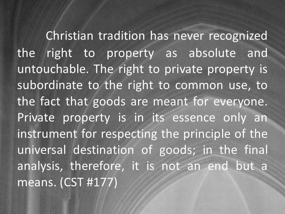 Christian tradition has never recognized the right to property as absolute and untouchable.