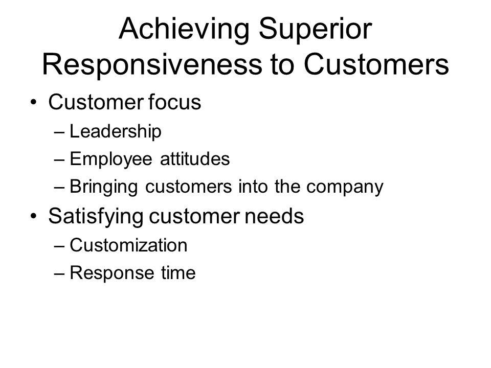 Achieving Superior Responsiveness to Customers