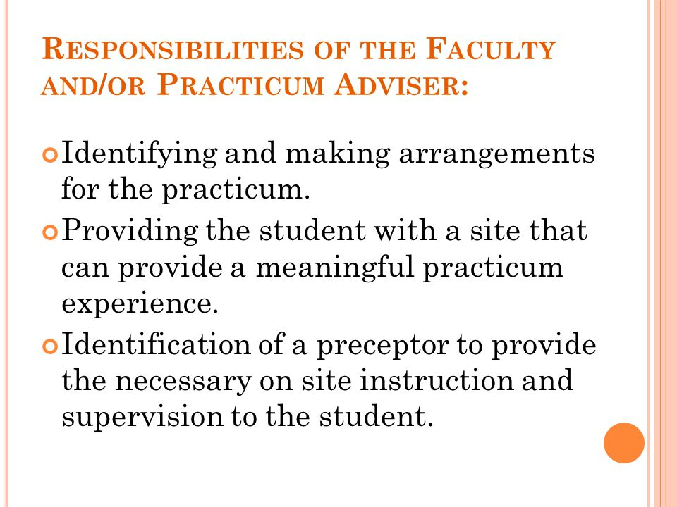 Responsibilities of the Faculty and/or Practicum Adviser: