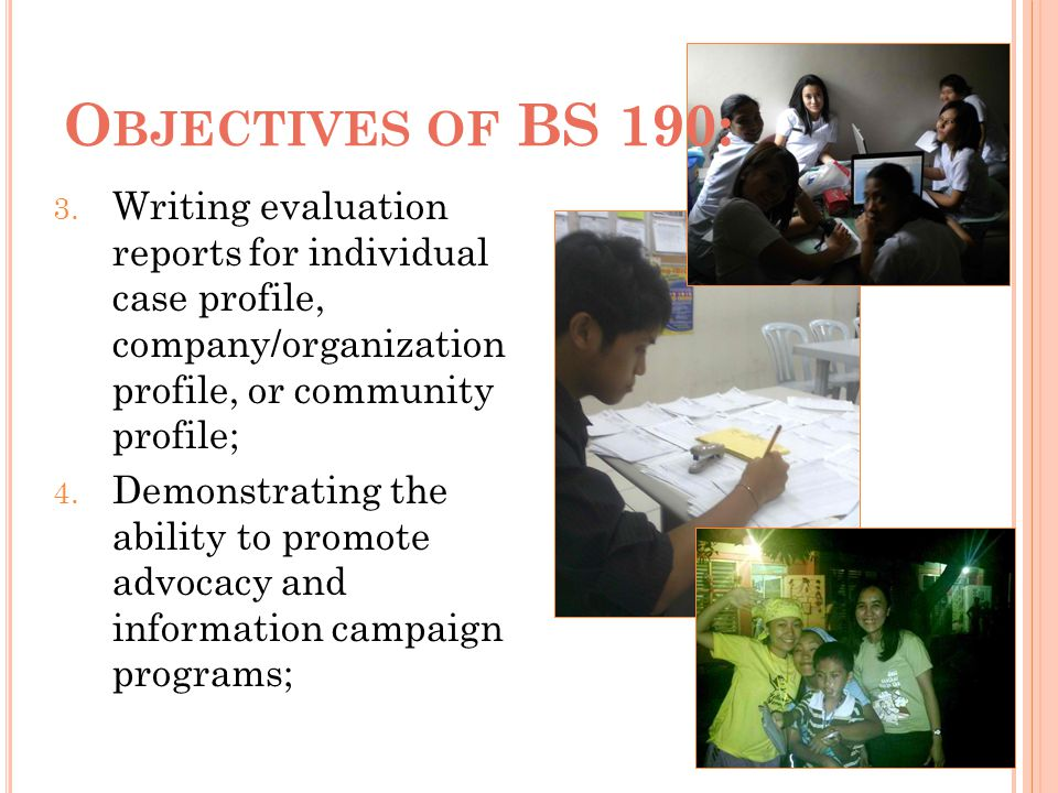Objectives of BS 190: Writing evaluation reports for individual case profile, company/organization profile, or community profile;