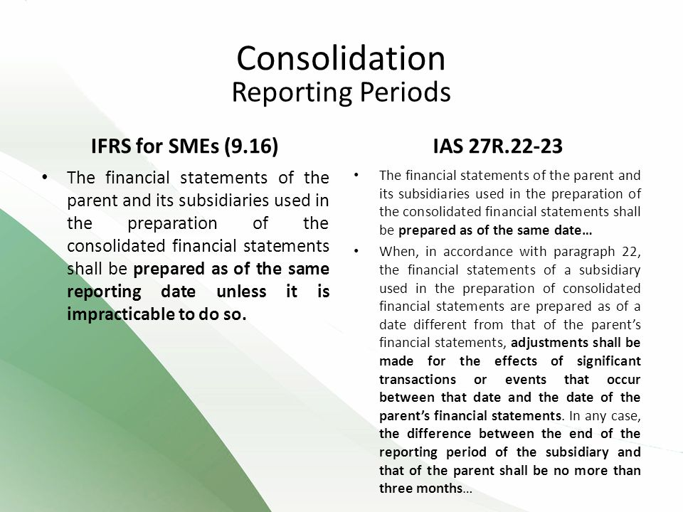 Consolidation Reporting Periods IFRS for SMEs (9.16) IAS 27R.22-23