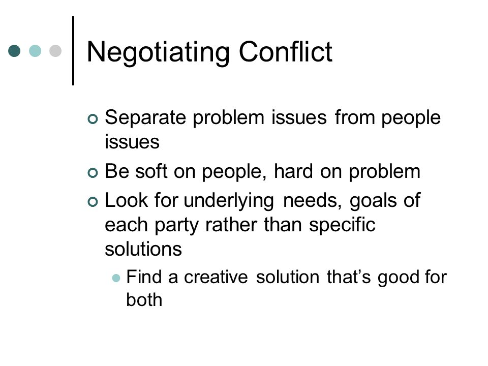 Negotiating Conflict Separate problem issues from people issues