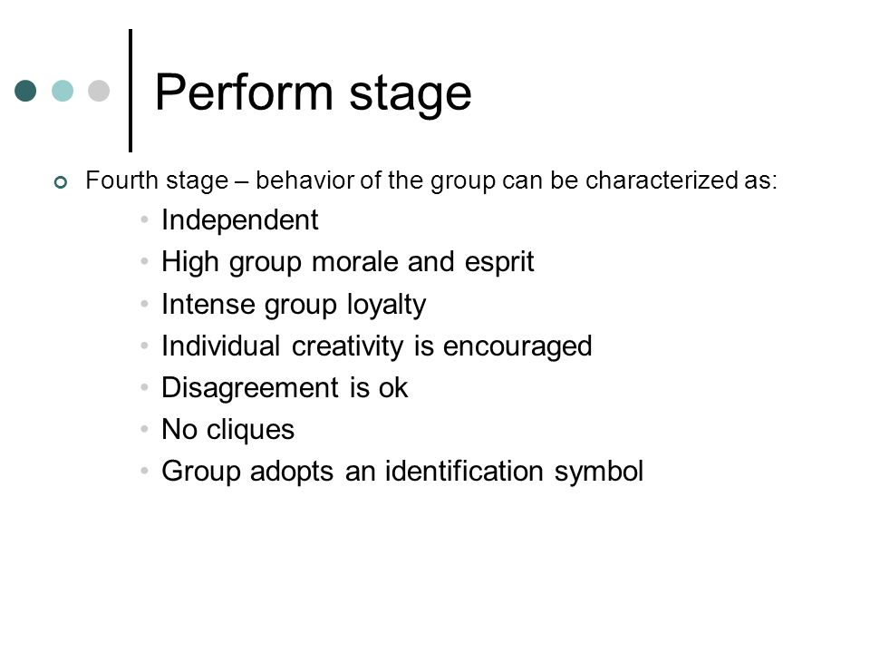 Perform stage Independent High group morale and esprit