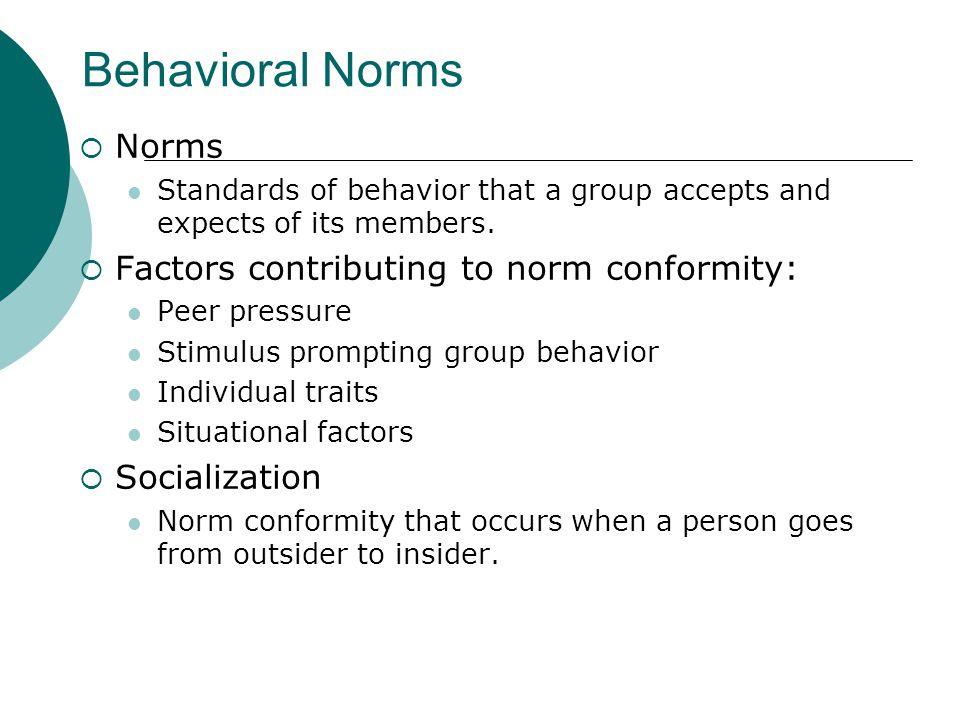 Behavioral Norms Norms Factors contributing to norm conformity: