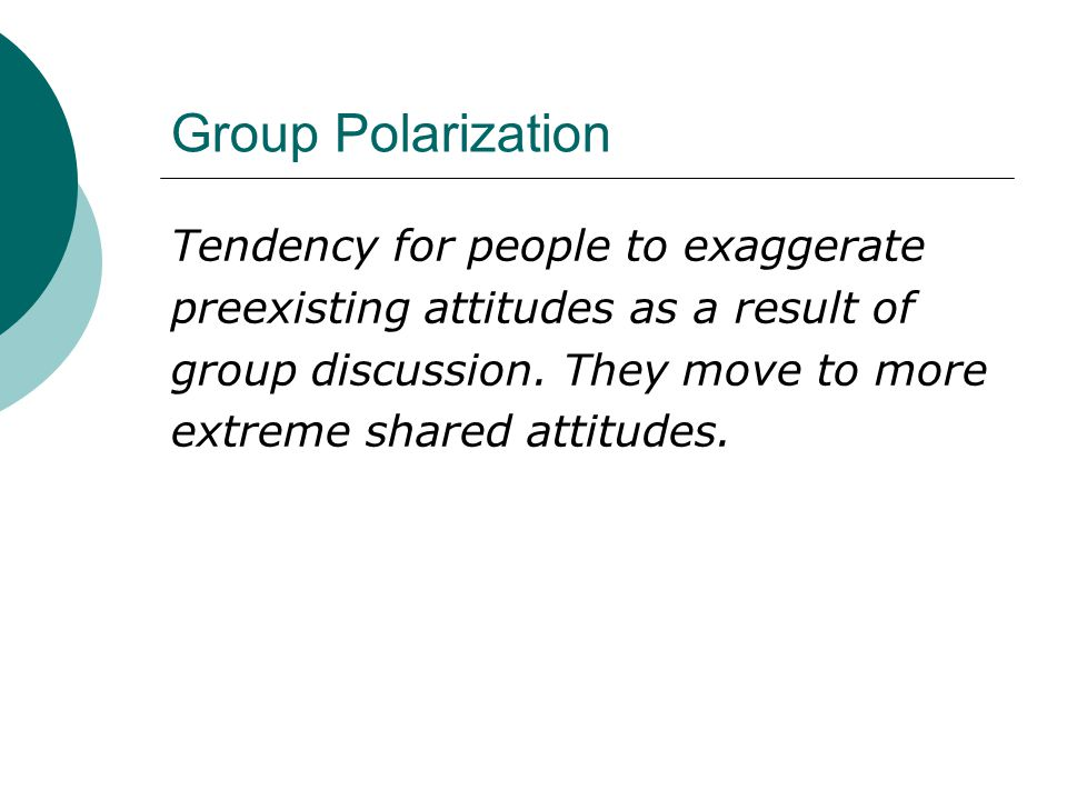 Group Polarization Tendency for people to exaggerate
