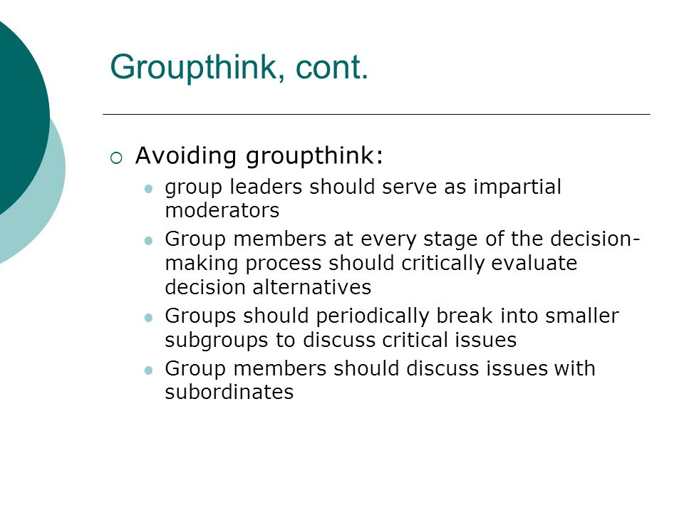 Groupthink, cont. Avoiding groupthink: