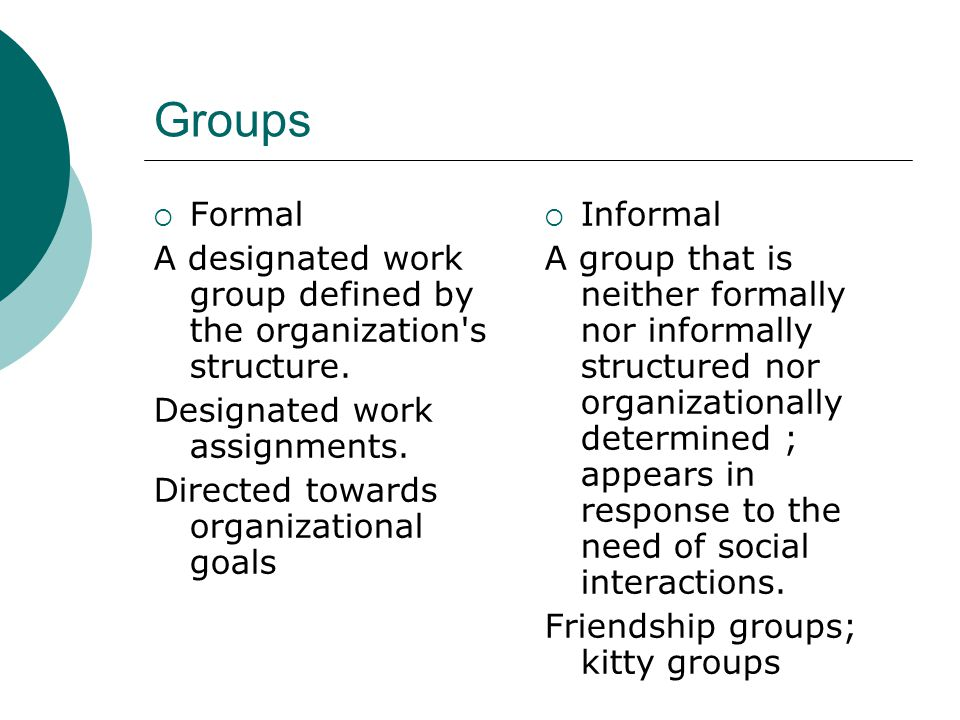 Groups Formal. A designated work group defined by the organization s structure. Designated work assignments.