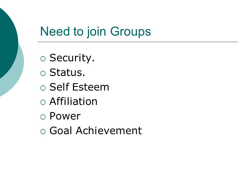 Need to join Groups Security. Status. Self Esteem Affiliation Power