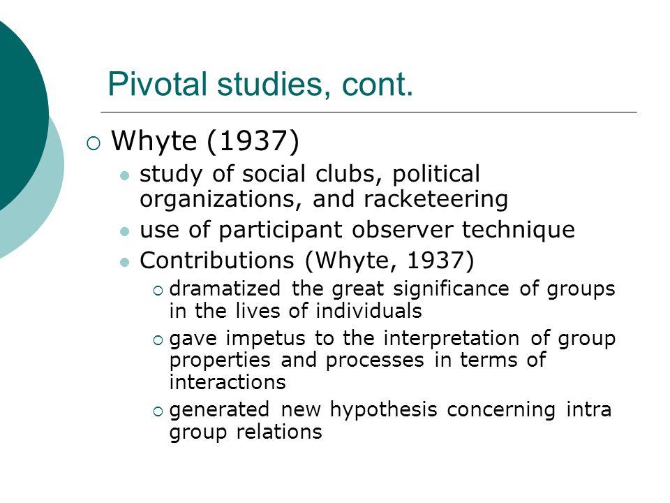 Pivotal studies, cont. Whyte (1937)