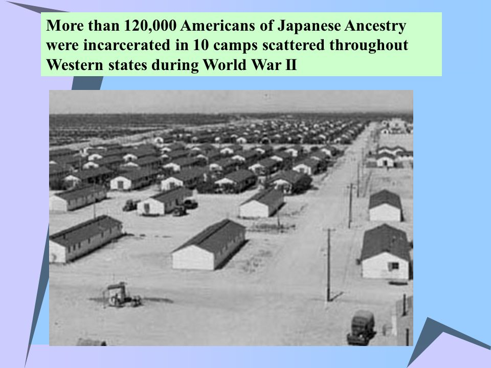 More than 120,000 Americans of Japanese Ancestry were incarcerated in 10 camps scattered throughout Western states during World War II