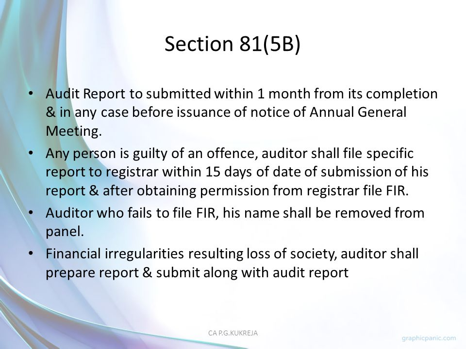 Section 81(5B) Audit Report to submitted within 1 month from its completion & in any case before issuance of notice of Annual General Meeting.