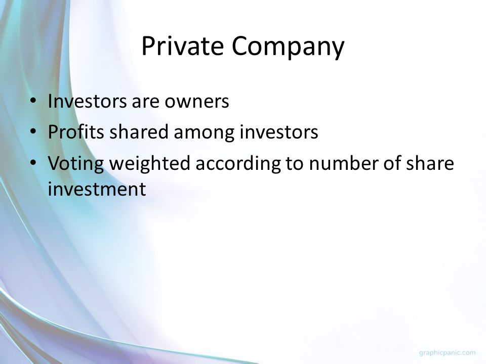Private Company Investors are owners Profits shared among investors