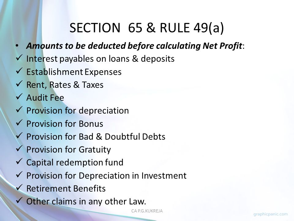 SECTION 65 & RULE 49(a) Amounts to be deducted before calculating Net Profit: Interest payables on loans & deposits.