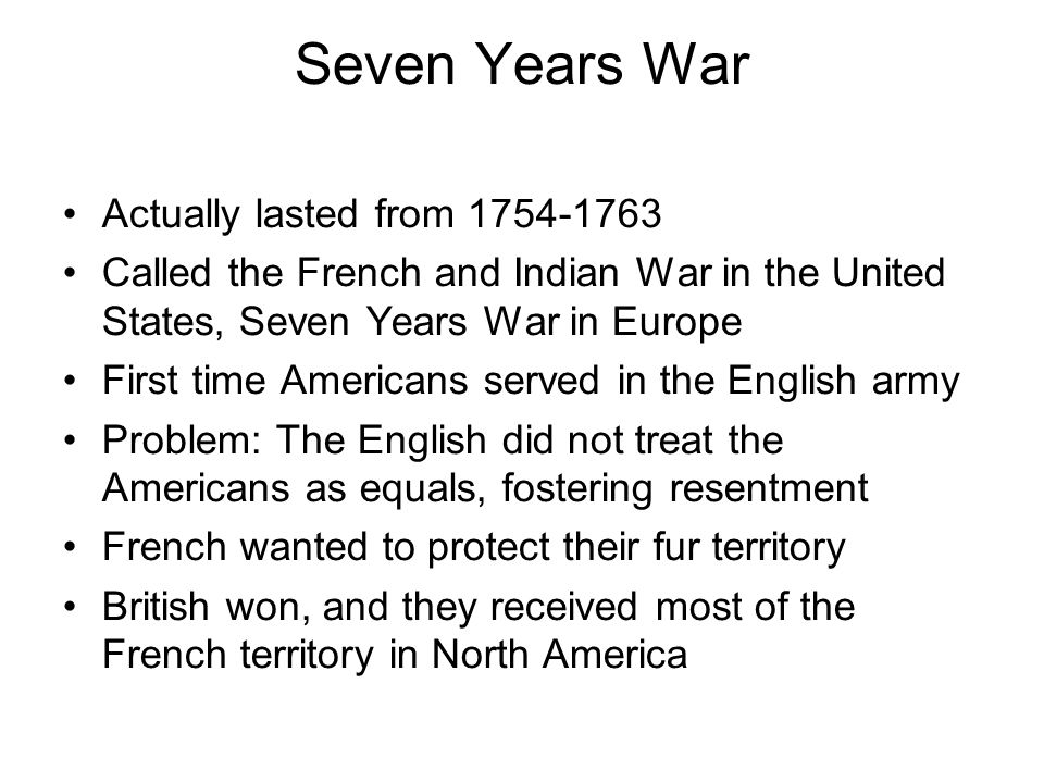 Seven Years War Actually lasted from 1754-1763