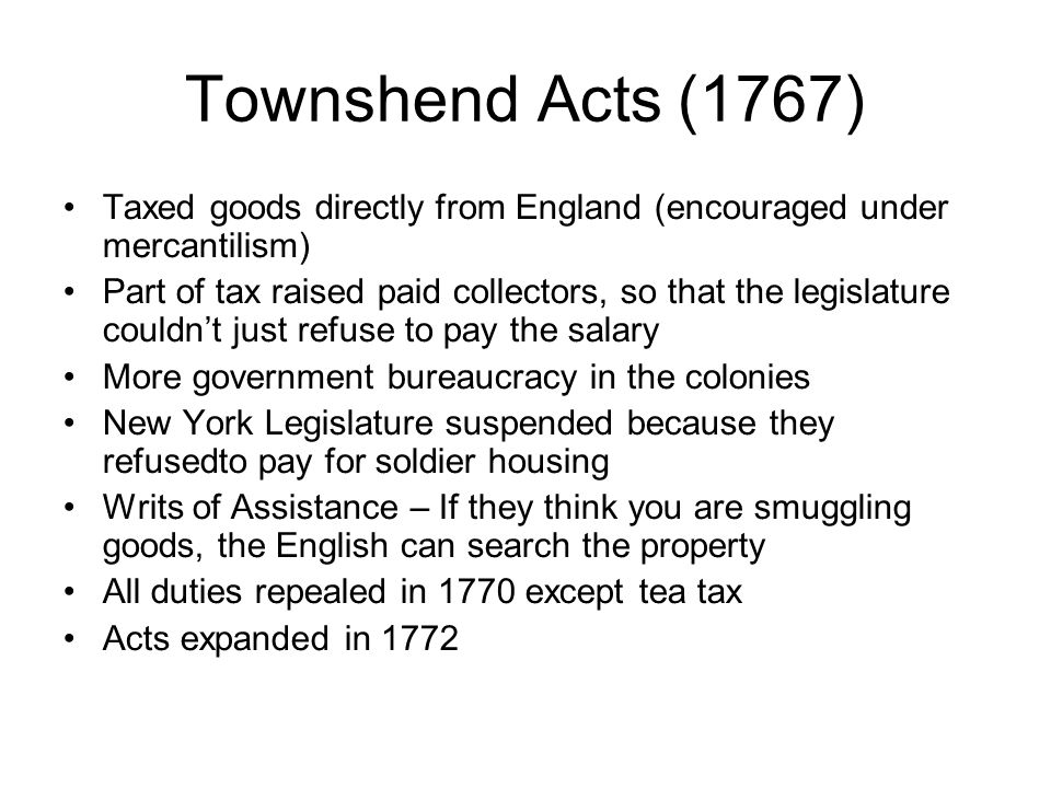 Townshend Acts (1767) Taxed goods directly from England (encouraged under mercantilism)