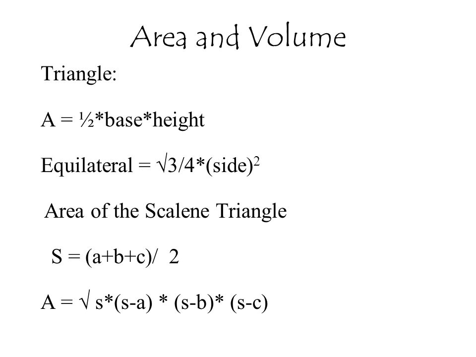 Area and Volume Triangle: A = ½*base*height Equilateral = √3/4*(side)2