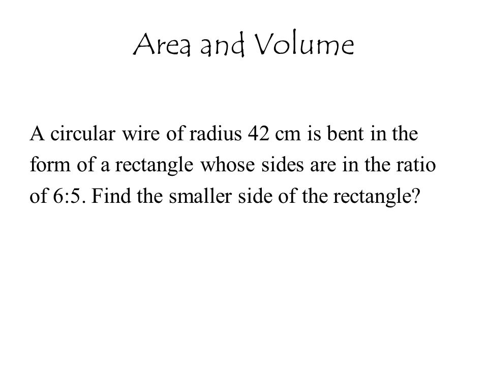 Area and Volume A circular wire of radius 42 cm is bent in the