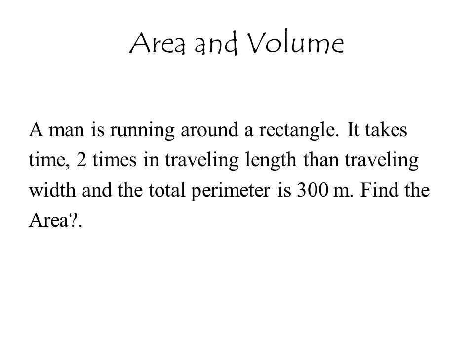 Area and Volume A man is running around a rectangle. It takes
