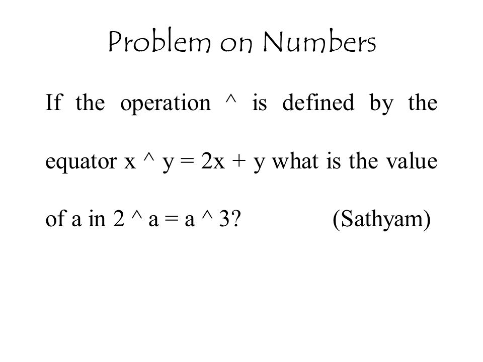 Problem on Numbers If the operation ^ is defined by the equator x ^ y = 2x + y what is the value of a in 2 ^ a = a ^ 3.