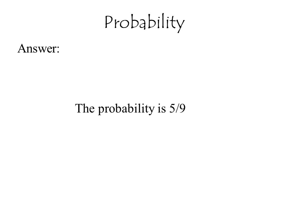 Probability Answer: The probability is 5/9