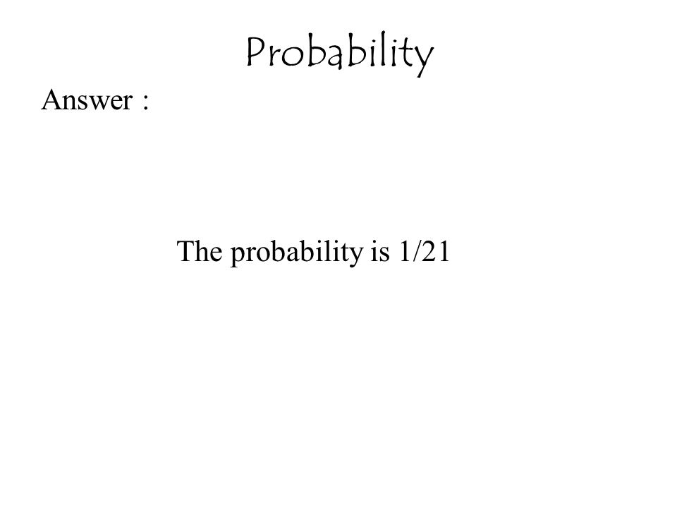 Probability Answer : The probability is 1/21