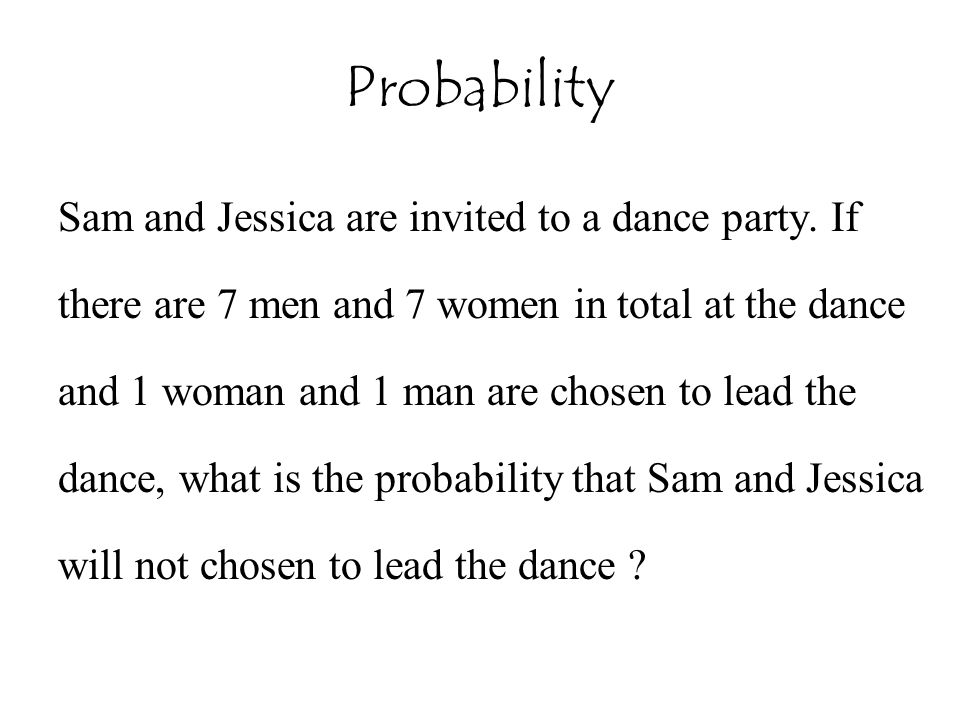 Probability Sam and Jessica are invited to a dance party. If