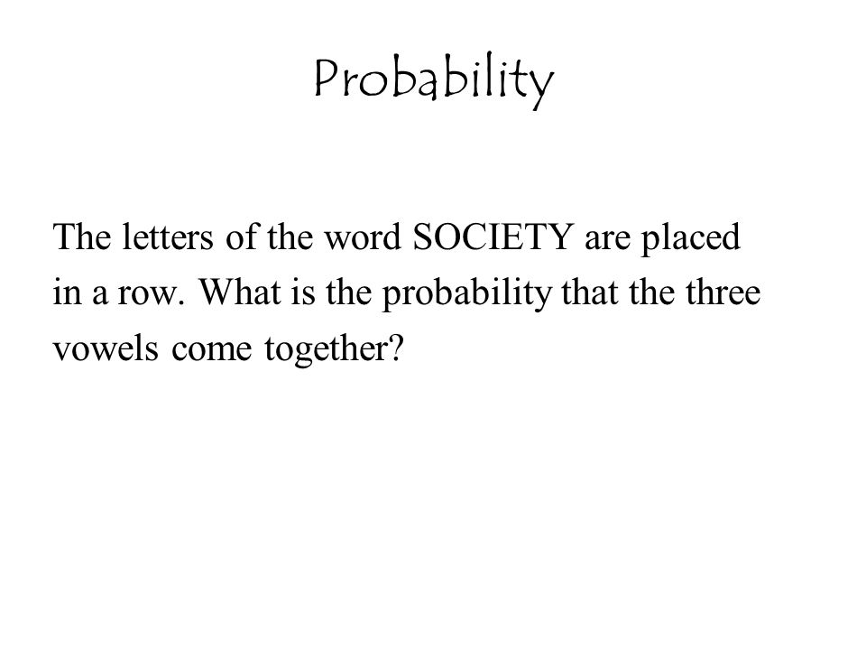 Probability The letters of the word SOCIETY are placed