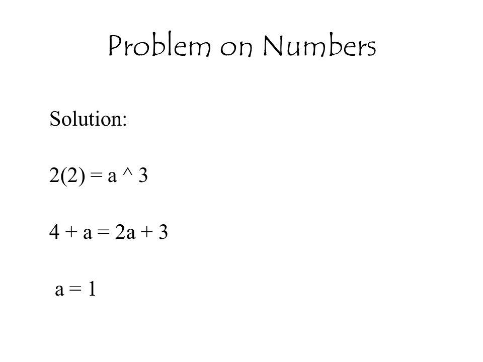 Solution: 2(2) = a ^ 3 4 + a = 2a + 3 a = 1