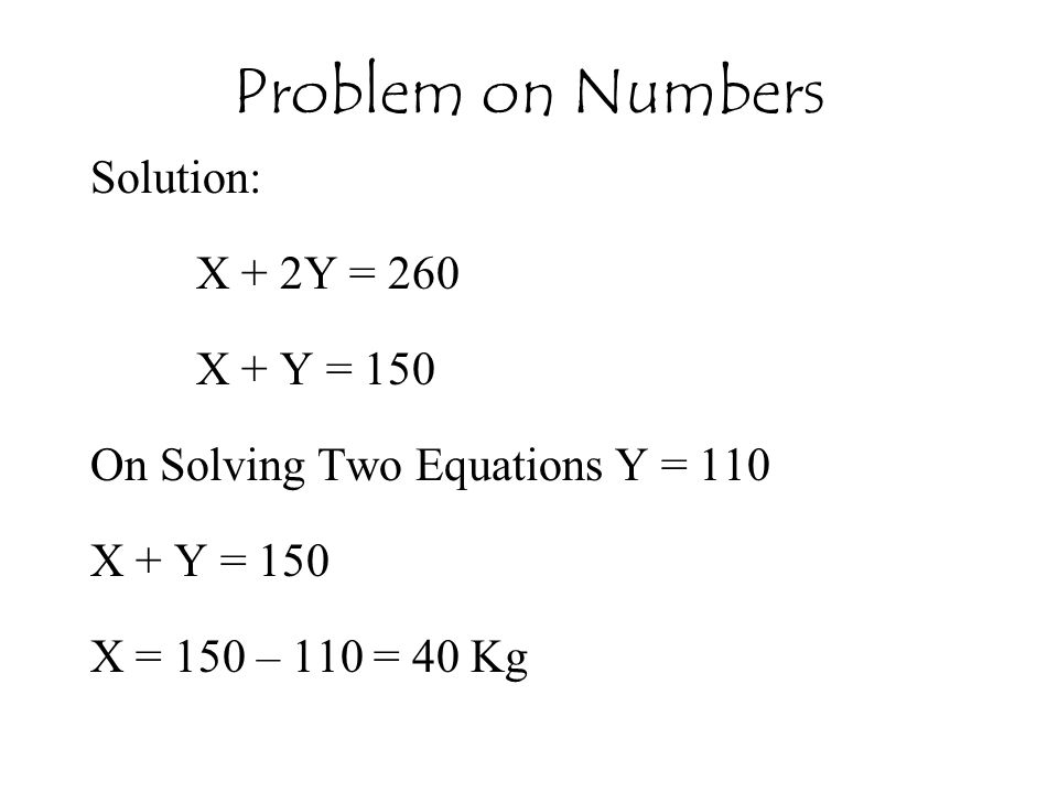 Problem on Numbers Solution: X + 2Y = 260 X + Y = 150