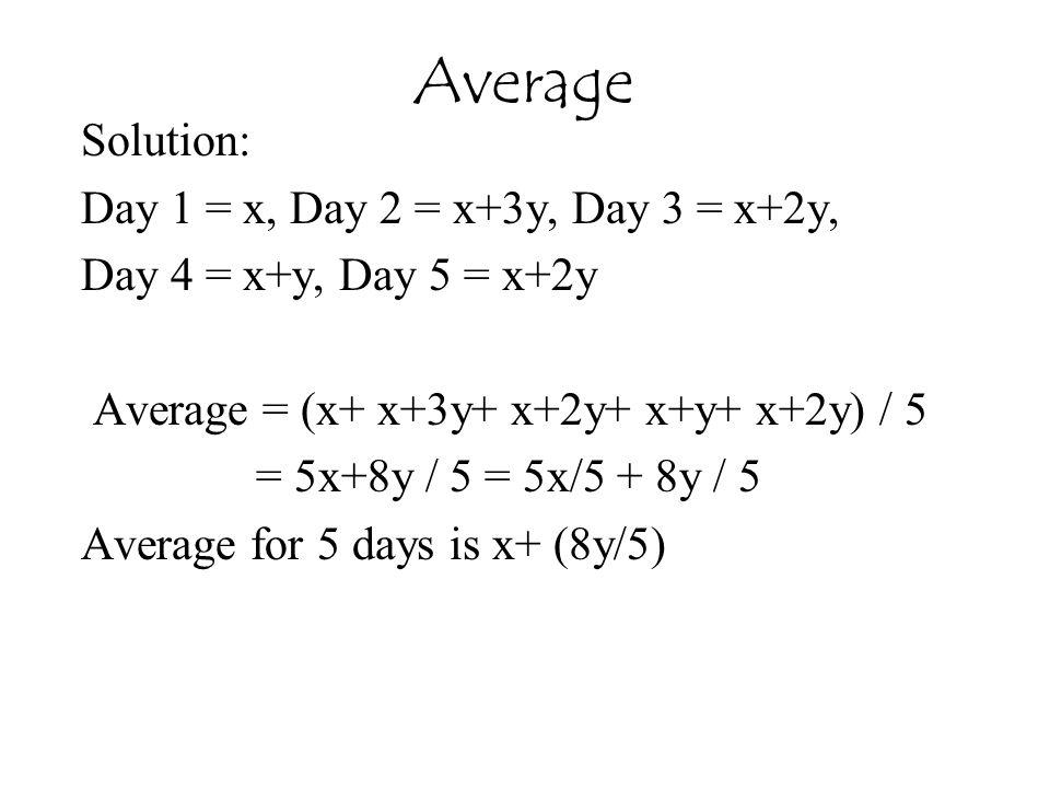 Average Solution: Day 1 = x, Day 2 = x+3y, Day 3 = x+2y,