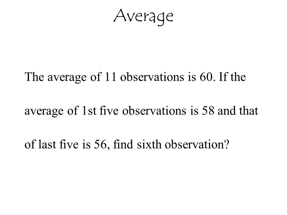 Average The average of 11 observations is 60. If the