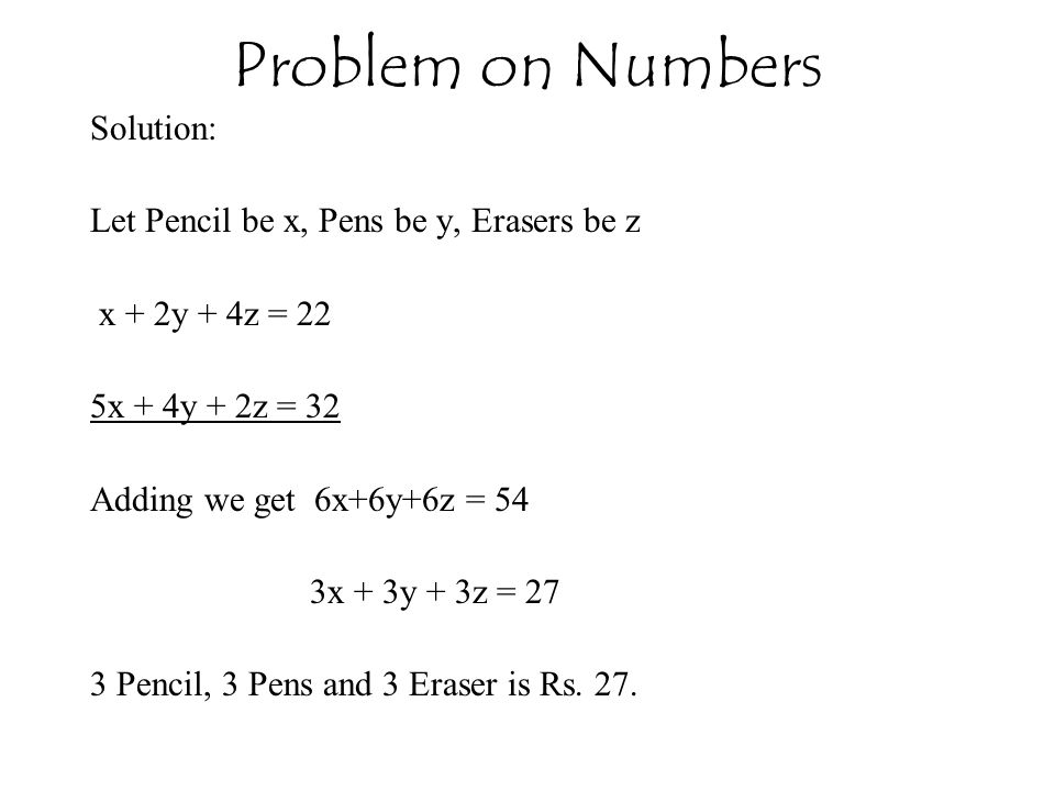 Problem on Numbers Solution: Let Pencil be x, Pens be y, Erasers be z