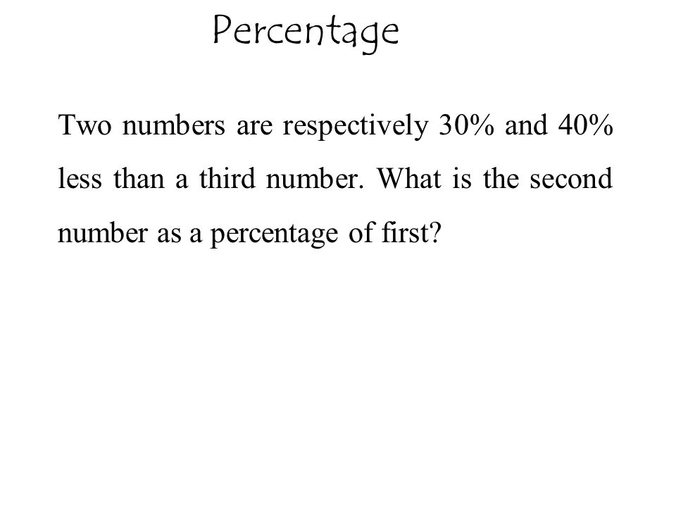 Percentage Two numbers are respectively 30% and 40% less than a third number.