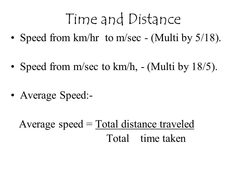 Time and Distance Speed from km/hr to m/sec - (Multi by 5/18).