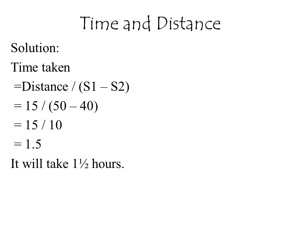 Time and Distance Solution: Time taken =Distance / (S1 – S2)