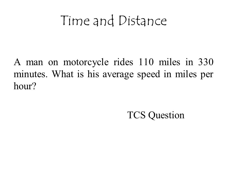 Time and Distance A man on motorcycle rides 110 miles in 330 minutes. What is his average speed in miles per hour