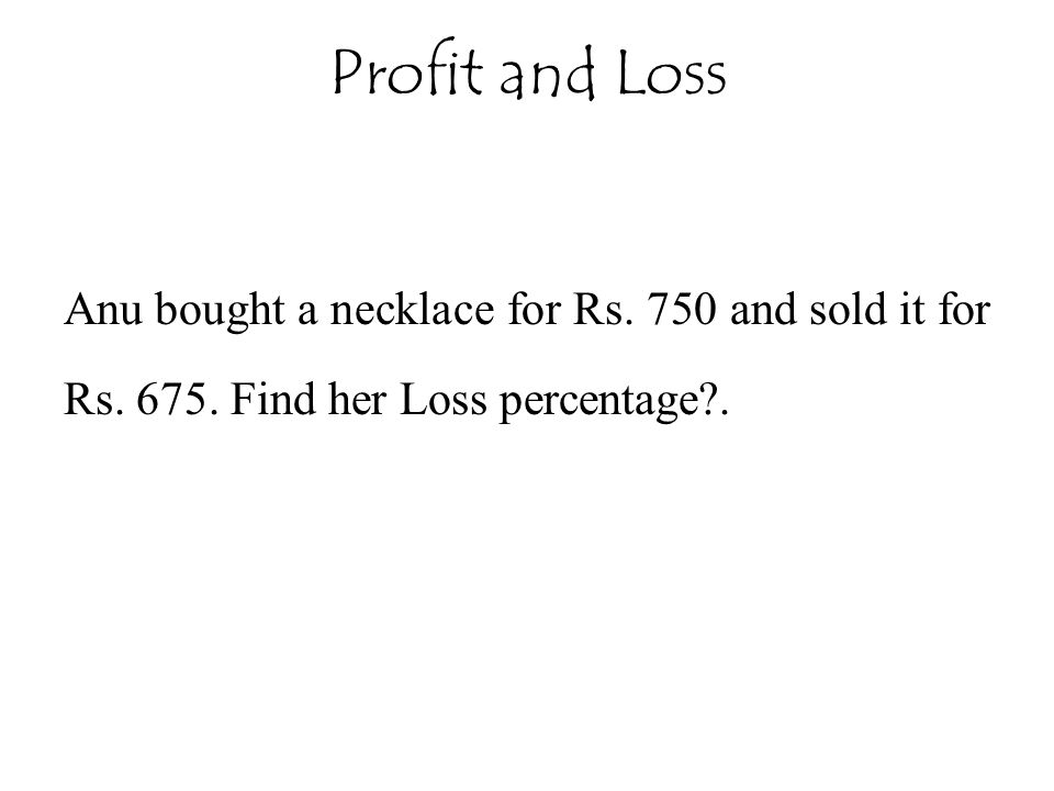 Profit and Loss Anu bought a necklace for Rs. 750 and sold it for Rs.