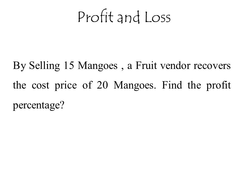 Profit and Loss By Selling 15 Mangoes , a Fruit vendor recovers the cost price of 20 Mangoes.